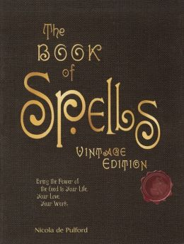 The Book of Spells: Bring the Power of The Good to Your Life, Your love, Your work, and your play (Vintage Edition)