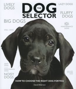 The Dog Selector: How to Choose the Right Dog for You