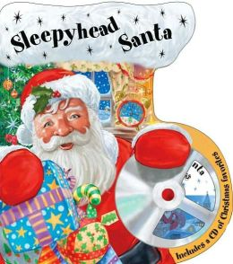 Sleepyhead Santa: Includes a CD of Christmas Favorites