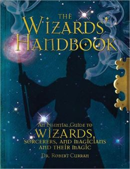The Wizards' Handbook: An Essential Guide to Wizards, Sorcerers, and Magicians and Their Magic