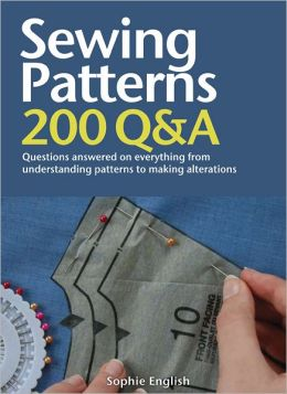 Sewing: 200 Q&A: Questions Answered on Everything from Understanding Patterns to Making Alterations
