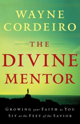Divine Mentor, The: Growing Your Faith as You Sit at the Feet of the Savior