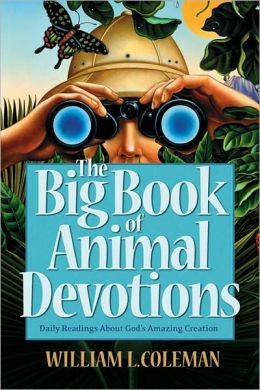 Big Book of Animal Devotions, The: 250 Daily Readings About God's Amazing Creation