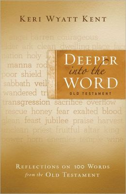 Deeper Into the Word: Old Testament: Reflections on 100 Words from the Old Testament