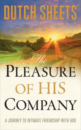 Pleasure of His Company, The: A Journey to?Intimate Friendship With God