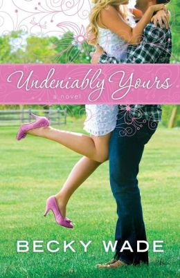 Undeniably Yours: a novel