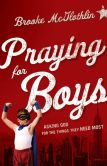 Book Cover Image. Title: Praying for Boys:  Asking God for the Things They Need Most, Author: Brooke McGlothlin