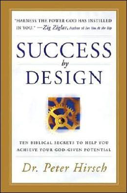 Success by Design: Ten Biblical Secrets to Help You Achieve Your God-Given Potential