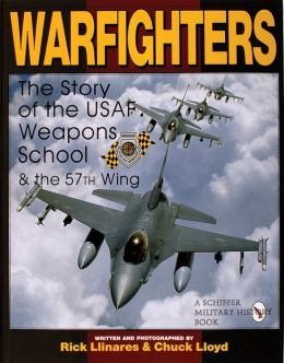 Warfighters: A Story of the USAF Weapons School and the 57th Wing