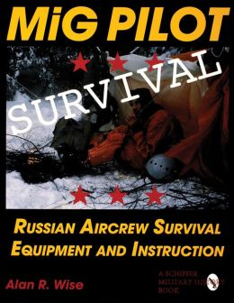 MiG Pilot Survival: Russian Aircrew Survival Equipment and Instruction