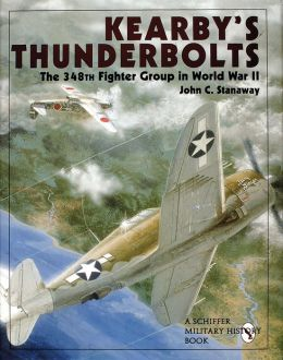 Kearby's Thunderbolts: The 348th Fighter Group in World War II