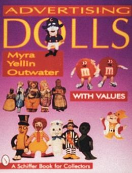 Advertising Dolls: The History of American Advertising Dolls from 1900-1990