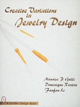 Creative Variations in Jewelry Design (Schiffer Design Book) Maurice P. Galli, Dominique Riviere and Fanfan Li
