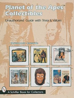 Planet of the Apes Collectibles: An Unauthorized Guide with Trivia and Values