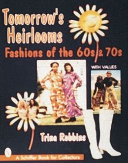 Tomorrow's Heirlooms: Fashions of the '60's And '70's