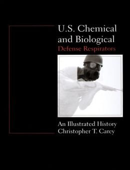 U. S. Chemical and Biological Defense Respirators: An Illustrated History