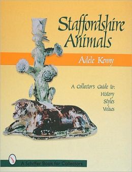 Staffordshire Animals: A Collector's Guide to History, Styles, and Values