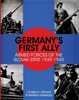 Germany's First Ally: Armed Forces of the Slovak State 1939-1945