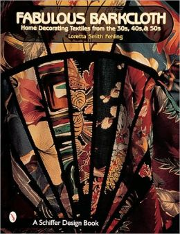 Fabulous Barkcloth: Home Decorating Textiles from the '30s,'40s,and'50s