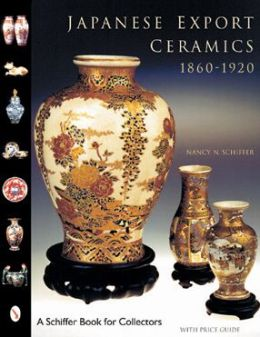 Japanese Export Ceramics: 1860-1920 Nancy N. Schiffer