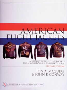 American Flight Jackets: A History of U. S. Flyers' Jackets from World War I to Desert Storm