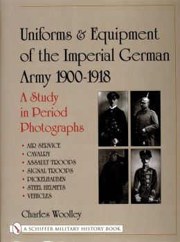 Uniforms and Equipment of the German Army 1900-1918: A Study in Period Photographs