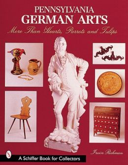 Pennsylvania German Arts: More than Hearts, Parrots and Tulips (Schiffer Books for Collectors)