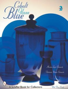 Cobalt Blue Glass: A Schiffer Book for Collectors (With Price Guide)
