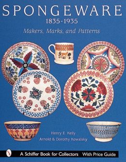 Spongeware, 1835-1935: Makers, Marks and Patterns