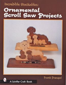 Incredible Stackables: Ornamental Scroll Saw Projects