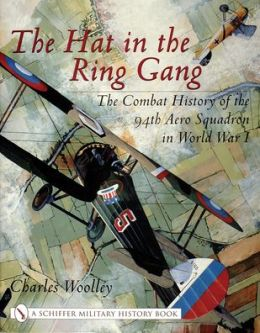 Hat in the Ring Gang: The Combat History of the 94th Aero Squadron in World War One