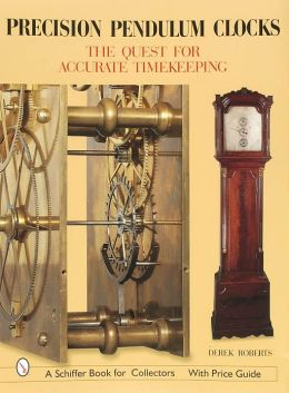 Precision Pendulum Clocks: The 300-Year Quest for Accurate Timekeeping in England
