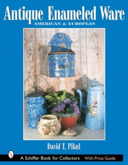 Antique Enameled Ware: American and European