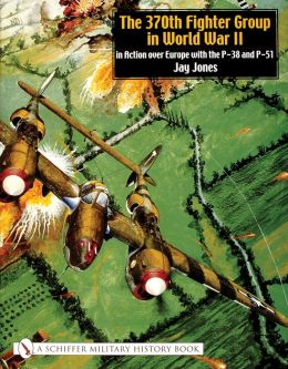 The 370th Fighter Group in WWII: In Action over Europe with the P-38 and P-51