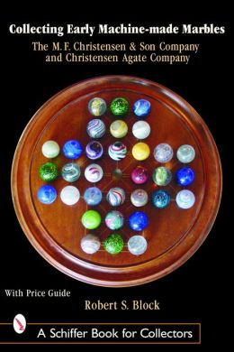 Collecting Early Machine-Made Marbles: M. F. Christensen and Son Company and Christensen Agate Company