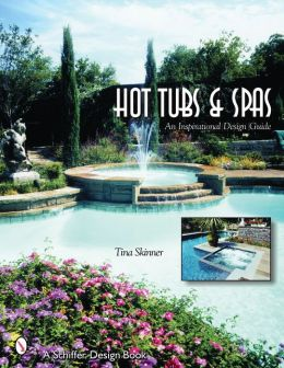 Hot Tubs and Spas: An Inspirational Design Guide