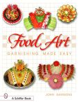 Book Cover Image. Title: Food Art:  Garnishing Made Easy, Author: John Gargone