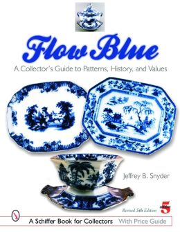 Flow Blue: A Collector's Guide to Patterns, History and Values