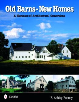 Old Barns - New Homes: A Showcase of Architectural Conversions