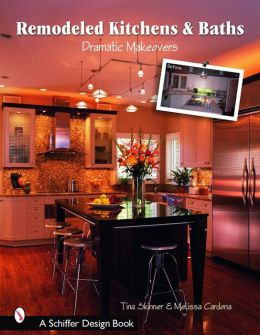 Remodeling Kitchens and Baths: Dramatic Makeovers