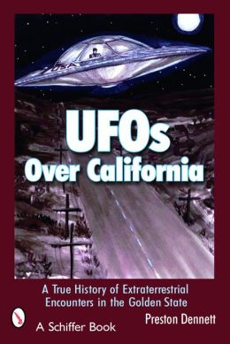 UFO's Over California: A True History of Extraterrestrial Encounters in the Golden State