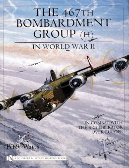 467th Bombardment Group in World War II: In Combat with the B-24 Liberator over Europe