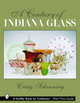 Century of Indiana Glass: Pattern Identification and Value Guide