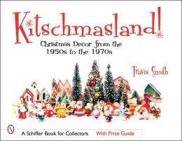 Kitschmasland!: Christmas Decor from the 1950s through the 1970s