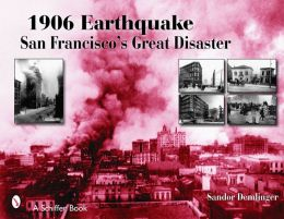 1906 Earthquake: San Francisco's Great Disaster