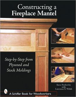 Constructing a Fireplace Mantel Step by Step