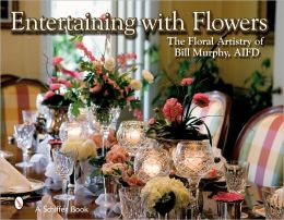Entertaining with Flowers: The Floral Artistry of Bill Murphy