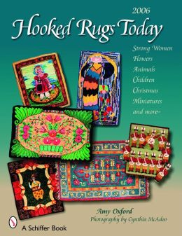 Hooked Rugs Today: Strong Women, Flowers, Animals, Children, Christmas, Miniatures, and More