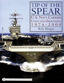 Tip of the Spear: U. S. Navy Carrier Units and Operations 1974-2000