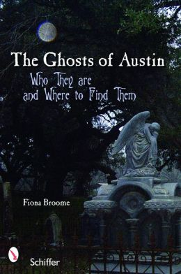 The Ghosts of Austin Who They Are and Where to Find Them